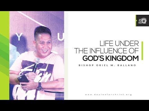 Life Under the Influence of God's Kingdom by Bishop Oriel M. Ballano