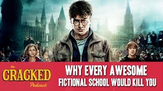 Why Every Awesome Fictional School Would Kill You - The Cracked Podcast