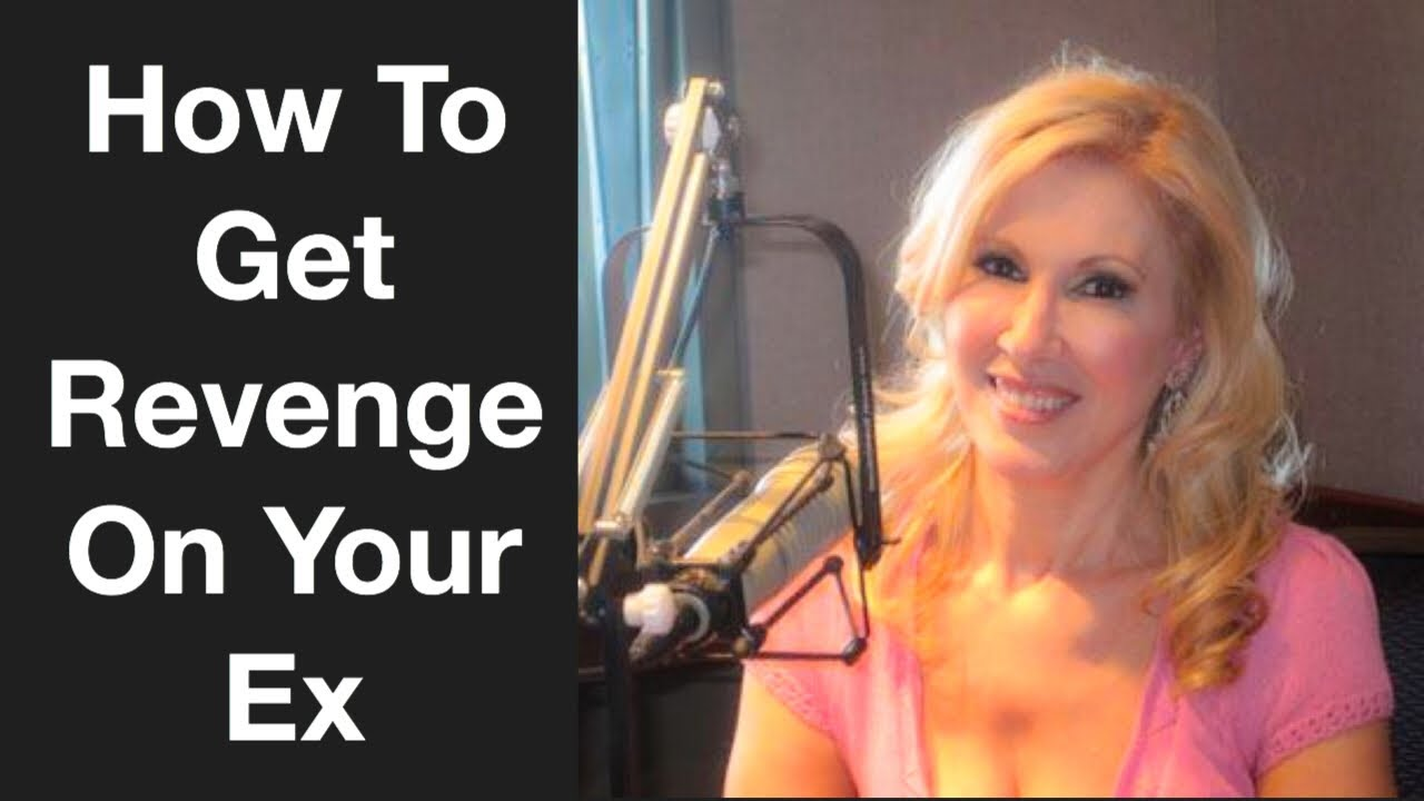 How To Get Revenge On Your Ex - YouTube