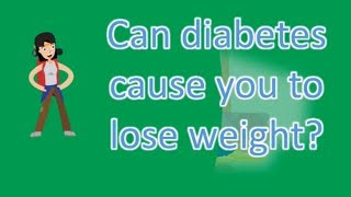 Can diabetes cause you to lose weight ? |Top Health FAQS