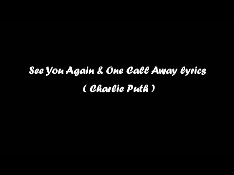 See You Again & One Call Away lyrics ( Charlie Puth )