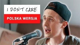 I don't Care POLSKA WERSJA 🇵🇱 (Ed Sheeran, Justin Bieber)
