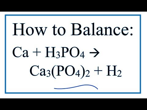 How To Balance Ca + H3PO4 = Ca3(PO4)2 + H2    (Calcium + Phosphoric Acid)