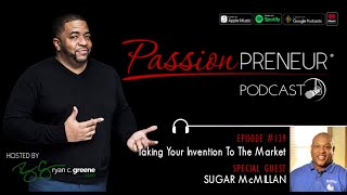 #139 Taking Your Invention To Market (Guest: Sugar McMillan)
