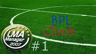LMA Manager 2007 - BPL Climb - IT ALL BEGINS