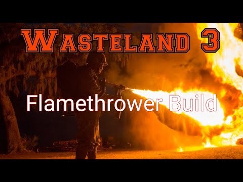 Wasteland 3 Flamethrower Early Build Guide |