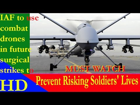 IAF to use combat drones in future strikes to prevent risking soldiers' lives