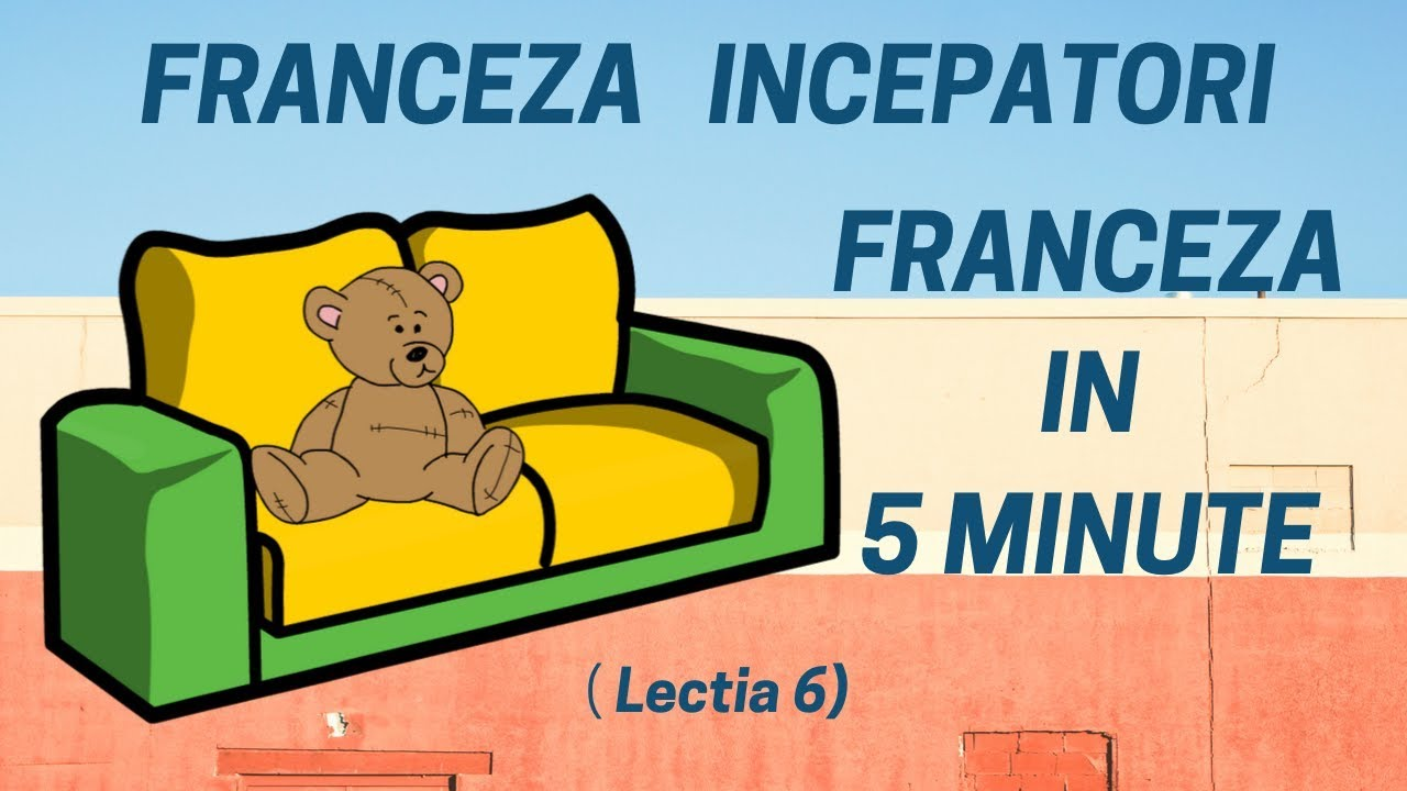 Franceza in 5 minute - Curs franceza incepatori online  (2019) - Lectia 6