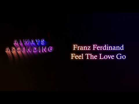 Feel The Love Go ( Lyrics ) - Franz Ferdinand
