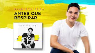 Gilberto Daza - Antes Que Respirar (Audio)