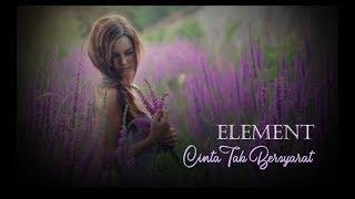 [3.37 MB] Element Band - Cinta Tak Bersyarat (lyrics)