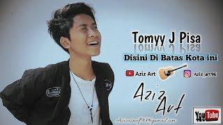 Tommy J Pisa - Disini Dibatas Kota Ini by Aziz Art_lirik