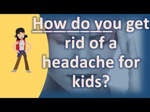 How Do You Get Rid Of A Headache For Kids ?   Good Health And More