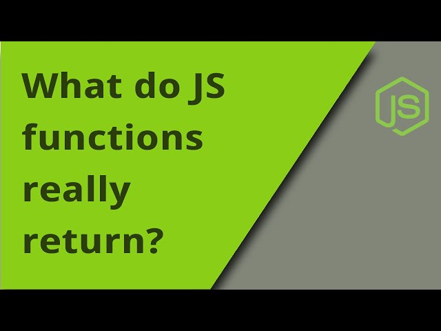 What do JS functions really return? And why?
