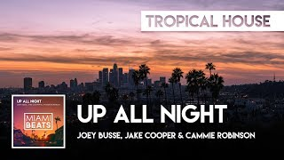 Joey Busse, Jake Cooper & Cammie Robinson - Up All Night [Miami Beats]