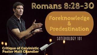 Romans 8:28-30: Foreknowledge and Predestination: Critiquing Matt Chandler
