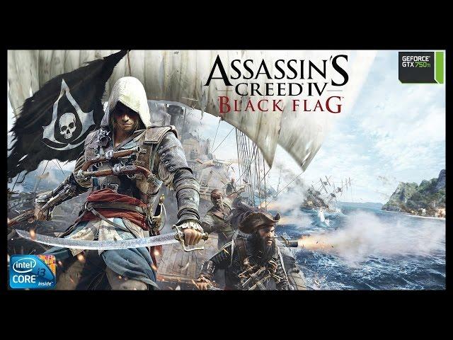 Assassin's Creed IV  Black Flag -  i3 3250 + gtx 750ti