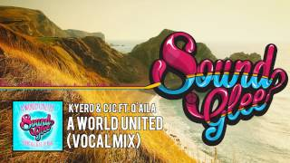 Kyero & CJC ft. Q' Aila - A World United (Vocal Mix) [SoundGlee Release]