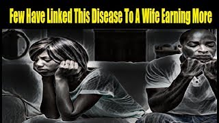 When Your Wife Earns More Than You, Expect This Disease