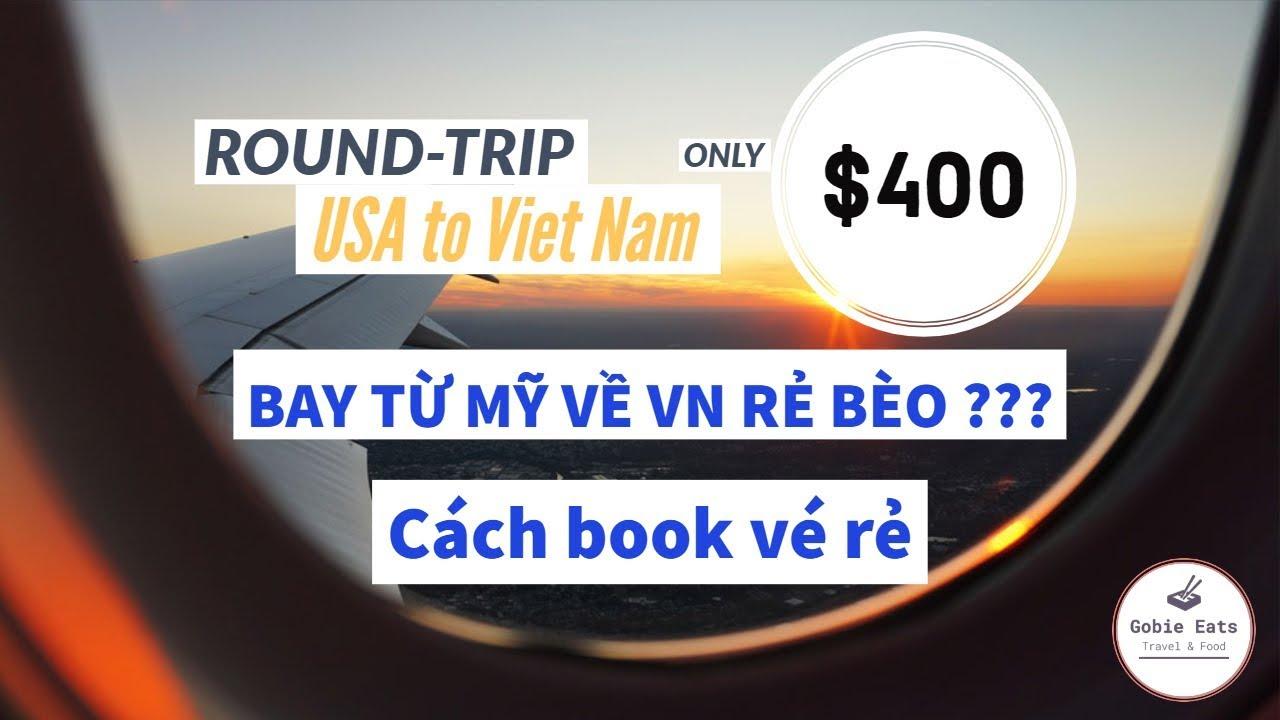 $400 Vé khứ hồi Mỹ về Việt Nam - cách book và tìm vé rẻ - mua bảo hiểm du lịch như thế nào