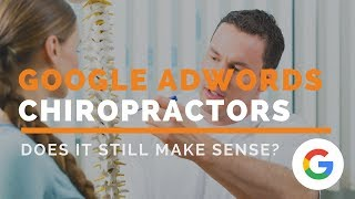 Google AdWords for Chiropractors in 2018. Is it Worth It?