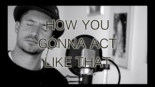 Tyrese - HOW YOU GONNA ACT LIKE THAT (Daniel de Bourg rendition)