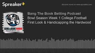 Bowl Season Week 1 College Football First Look & Handicapping the Hardwood
