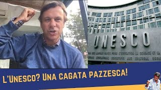 L'Unesco? Una cag@t@ pazzesca! (13 ottobre 2017)