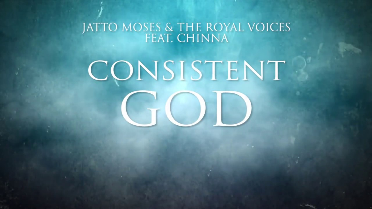 Download Jatto Moses & the Royal voices ft Chinna - Consistent God lyrics video