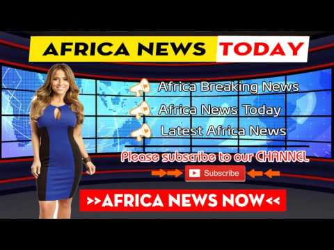 Africa News Today 08/6/2017 (#11) Latest Breaking News, Daily News and Hot News in Africa