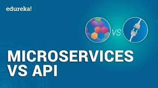 Microservices Vs API | Differences Between Microservice And API | Edureka