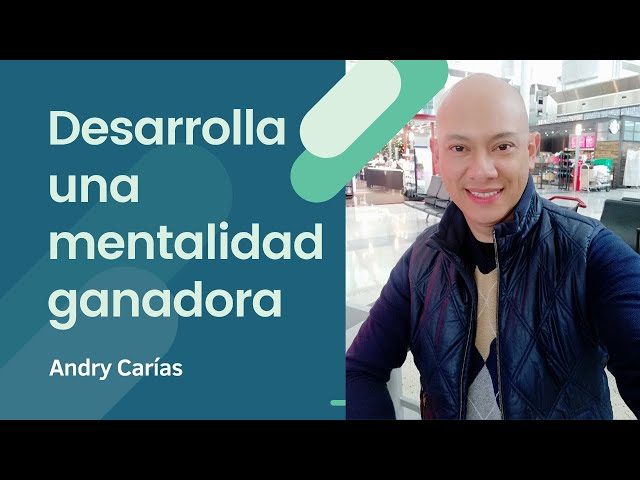 Desarrolla una mentalidad ganadora - Andry Carías - Guatemala - M010