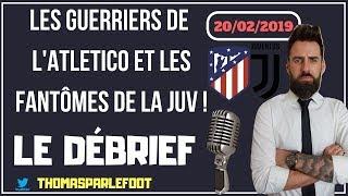 ATLETICO MADRID - JUVENTUS : 2 - 0 LIGUE DES CHAMPIONS 2019 - RONALDO FANTOME ! / 20-02-2019