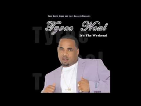 Tyree Neal- It's The Weekend