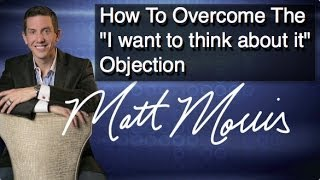 "Overcoming Objections in Network Marketing - ""I want to think about it"""