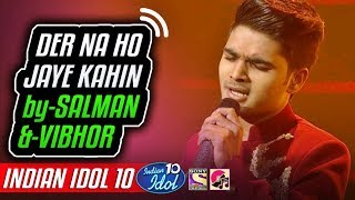 Der Na Ho Jaye Kahin - Salman Ali - Indian Idol 10 - Neha Kakkar - 2018