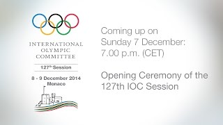 127th IOC Session in Monaco - Opening Ceremony of the 127th Session - 7:00 p.m. (CET)