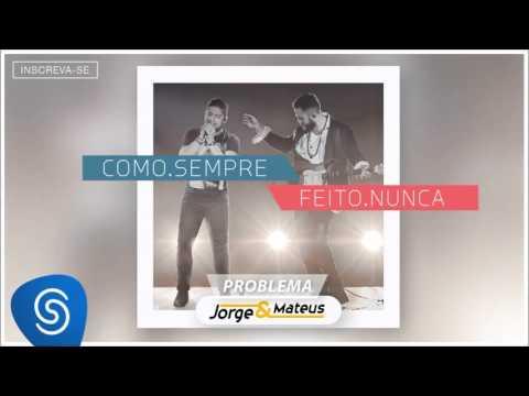 Baixar Jorge & Mateus - Problema - [Como Sempre Feito Nunca] (Áudio Oficial)