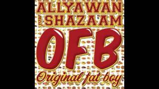 Allyawan ft. Shazaam - O.F.B [Original Fat Boy] ((HQ))