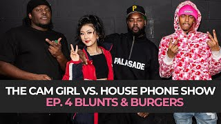 THE CAM GIRL VS. HOUSE PHONE SHOW EP. 4: BLUNTS & BURGERS