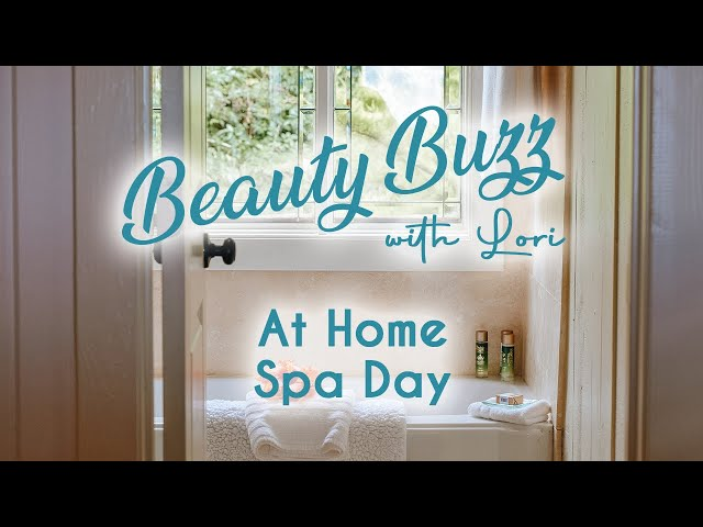Beauty Buzz with Lori: At Home Spa Day DIY
