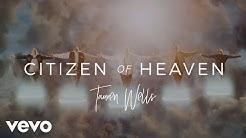 Tauren Wells - Citizen of Heaven (Official Music Video)
