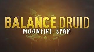MOONFIRE SPAM - 7.3 Balance Druid PvP - WoW Legion