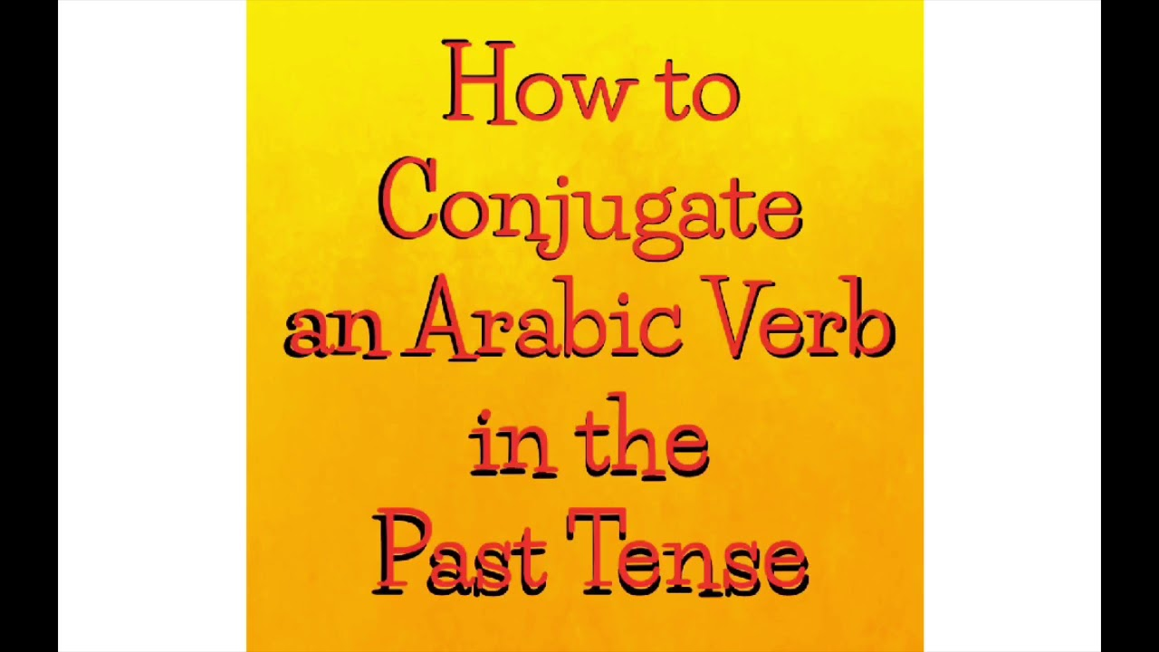 How to Conjugate an Arabic Verb in the Past Tense  – Learn Arabic