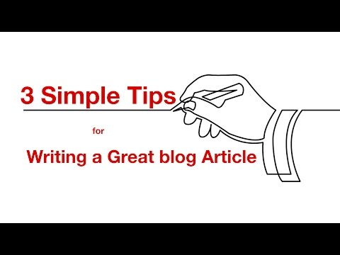 Three Simple Tips for Writing a Great Blog Article