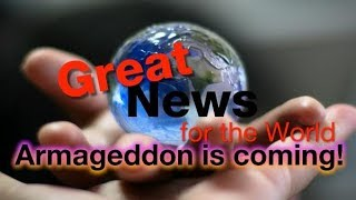 great news for the world armageddon is coming