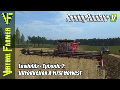 Let's Play Farming Simulator 17 - Lawfolds, Episode 1: Introduction & First Harvest