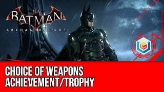 Batman Arkham Knight Choice of Weapons Achievement/Trophy Guide