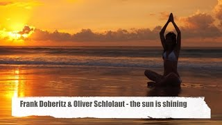 Download Frank Doberitz & Oliver Schlolaut - the sun is shining (Sunray Vocal Mix Del Mar)HD MP3 song and Music Video