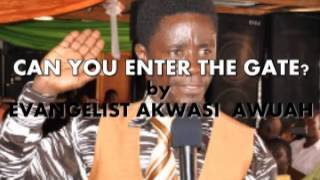 CAN YOU ENTER THE GATE OF HEAVEN by EVANGELIST AKWASI AWUAH